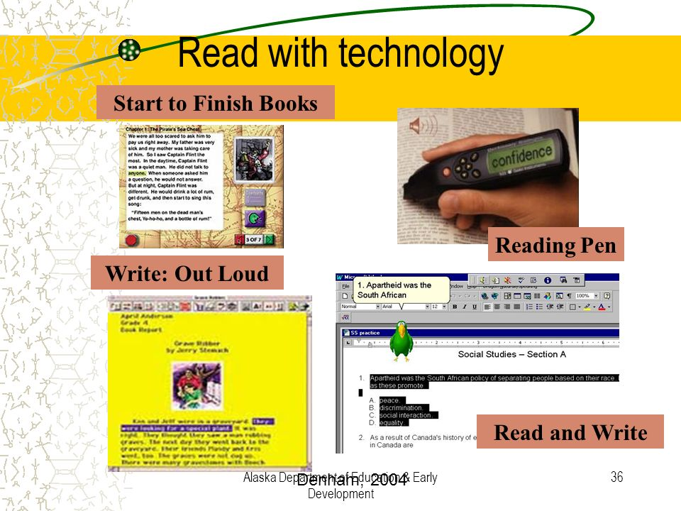 Alaska Department of Education & Early Development 36 Reading Pen Start to Finish Books Write: Out Loud Read and Write Read with technology Denham, 20
