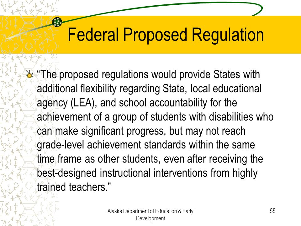 Alaska Department of Education & Early Development 55 Federal Proposed Regulation The proposed regulations would provide States with additional flexib