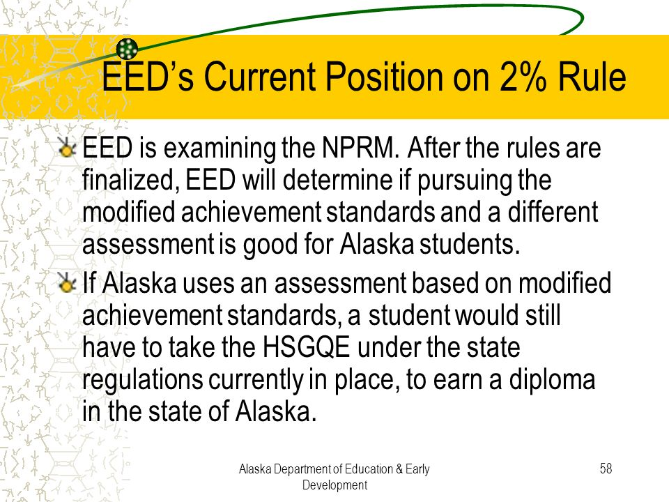 Alaska Department of Education & Early Development 58 EEDs Current Position on 2% Rule EED is examining the NPRM. After the rules are finalized, EED w