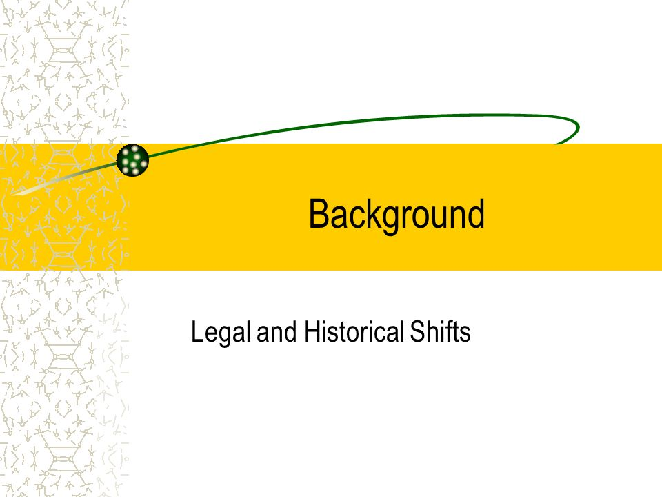 Background Legal and Historical Shifts