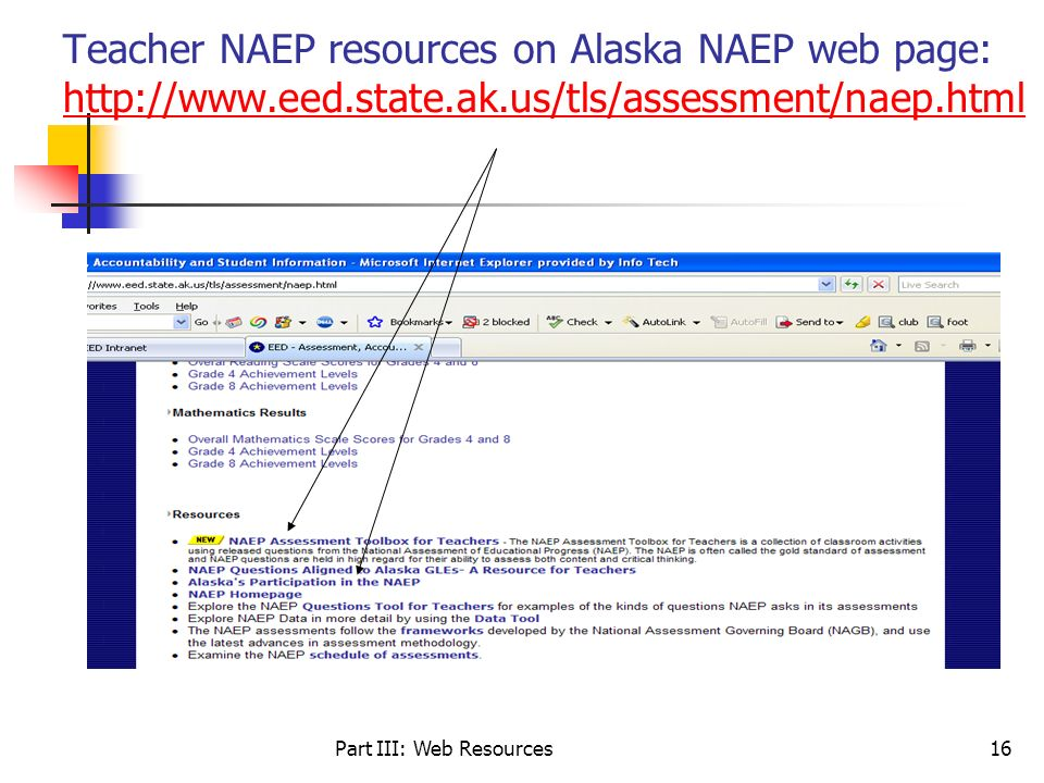 Part III: Web Resources16 Teacher NAEP resources on Alaska NAEP web page: http://www.eed.state.ak.us/tls/assessment/naep.html http://www.eed.state.ak.