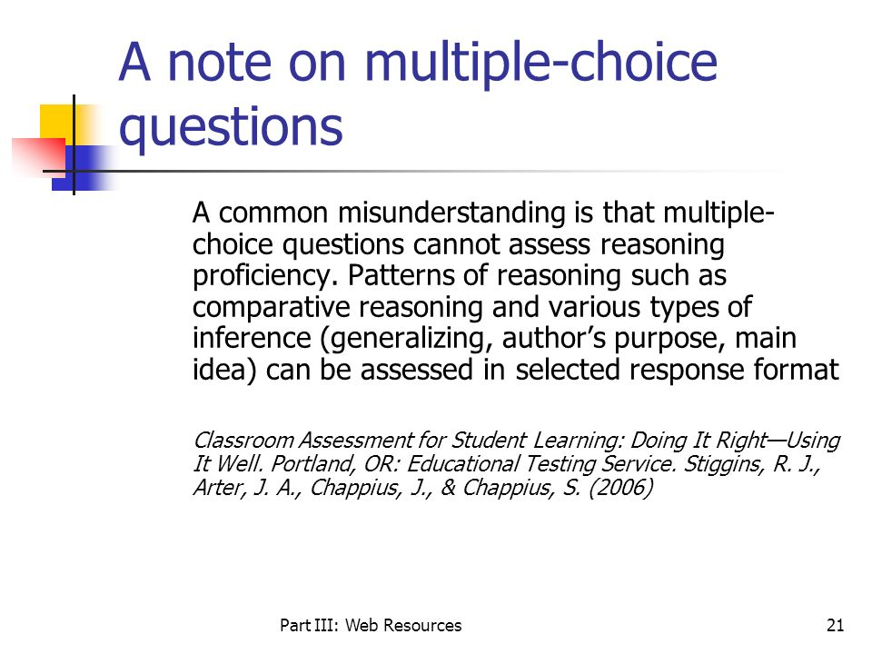 Part III: Web Resources21 A note on multiple-choice questions A common misunderstanding is that multiple- choice questions cannot assess reasoning pro