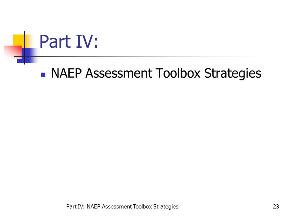 Part IV: NAEP Assessment Toolbox Strategies23 Part IV: NAEP Assessment Toolbox Strategies
