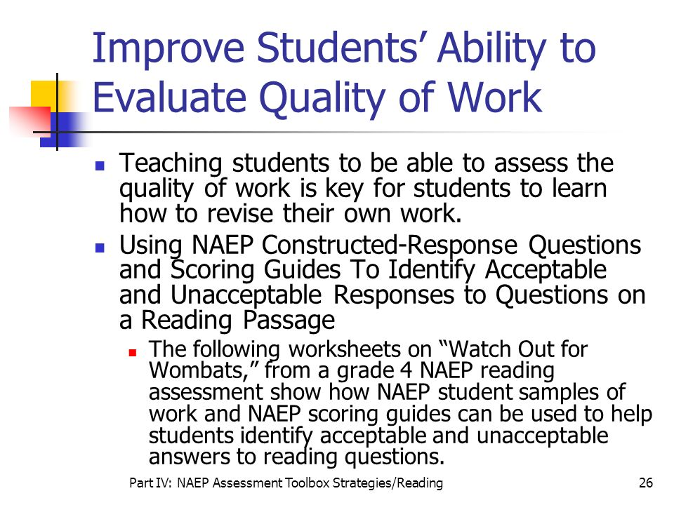 Part IV: NAEP Assessment Toolbox Strategies/Reading26 Improve Students Ability to Evaluate Quality of Work Teaching students to be able to assess the
