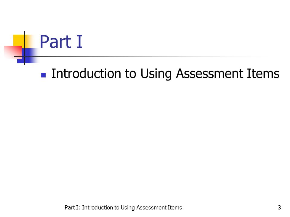 Part I: Introduction to Using Assessment Items3 Part I Introduction to Using Assessment Items