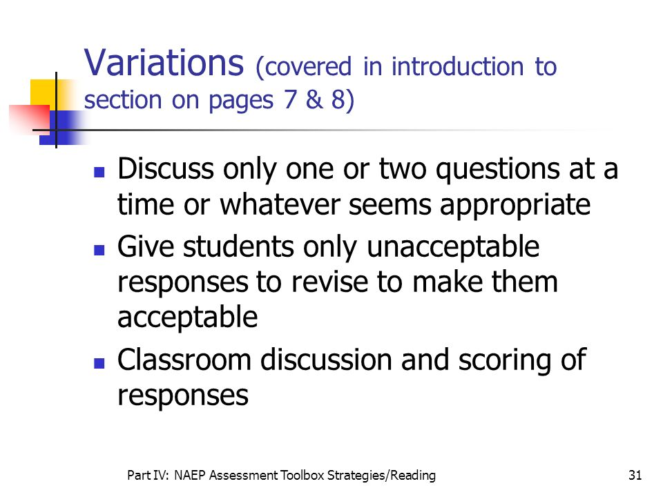 Part IV: NAEP Assessment Toolbox Strategies/Reading31 Variations (covered in introduction to section on pages 7 & 8) Discuss only one or two questions