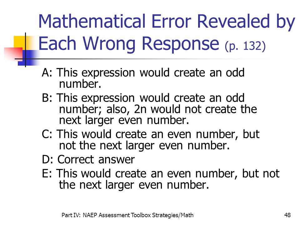 Part IV: NAEP Assessment Toolbox Strategies/Math48 Mathematical Error Revealed by Each Wrong Response (p. 132) A: This expression would create an odd