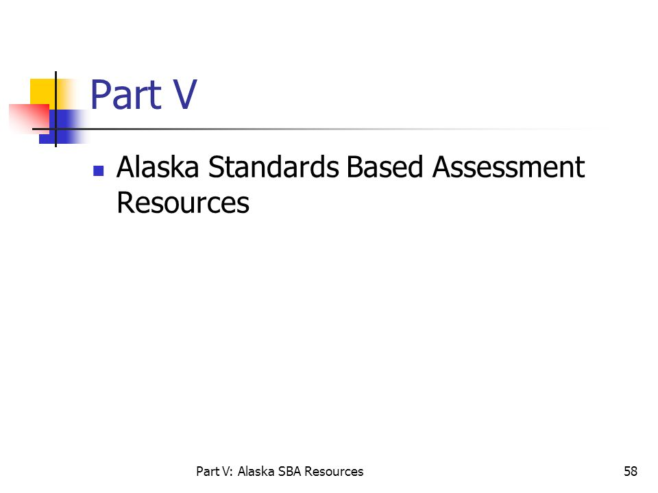 Part V: Alaska SBA Resources58 Part V Alaska Standards Based Assessment Resources