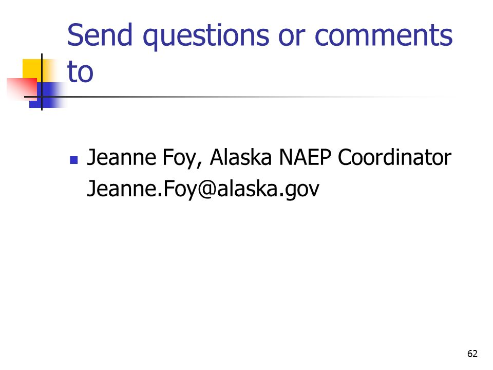 Part I: Introduction to Using Assessment Items62 Send questions or comments to Jeanne Foy, Alaska NAEP Coordinator Jeanne.Foy@alaska.gov