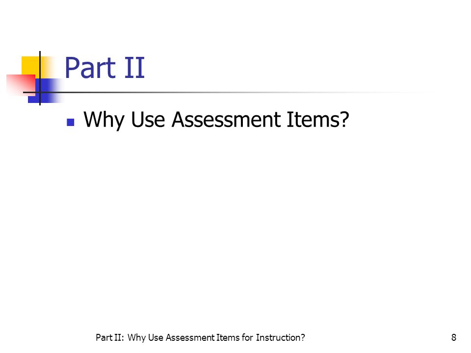 Part II: Why Use Assessment Items for Instruction?8 Part II Why Use Assessment Items?