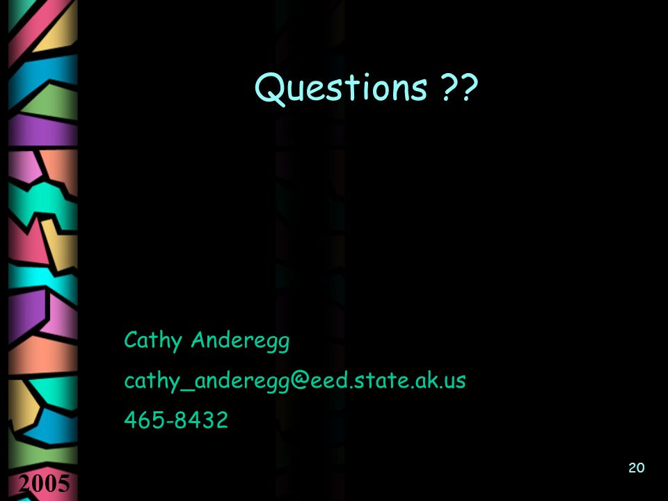 2005 20 Questions ?? Cathy Anderegg cathy_anderegg@eed.state.ak.us 465-8432