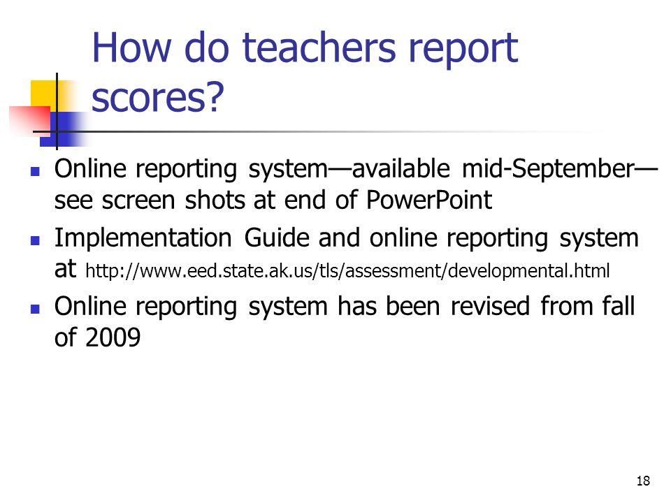 18 How do teachers report scores.