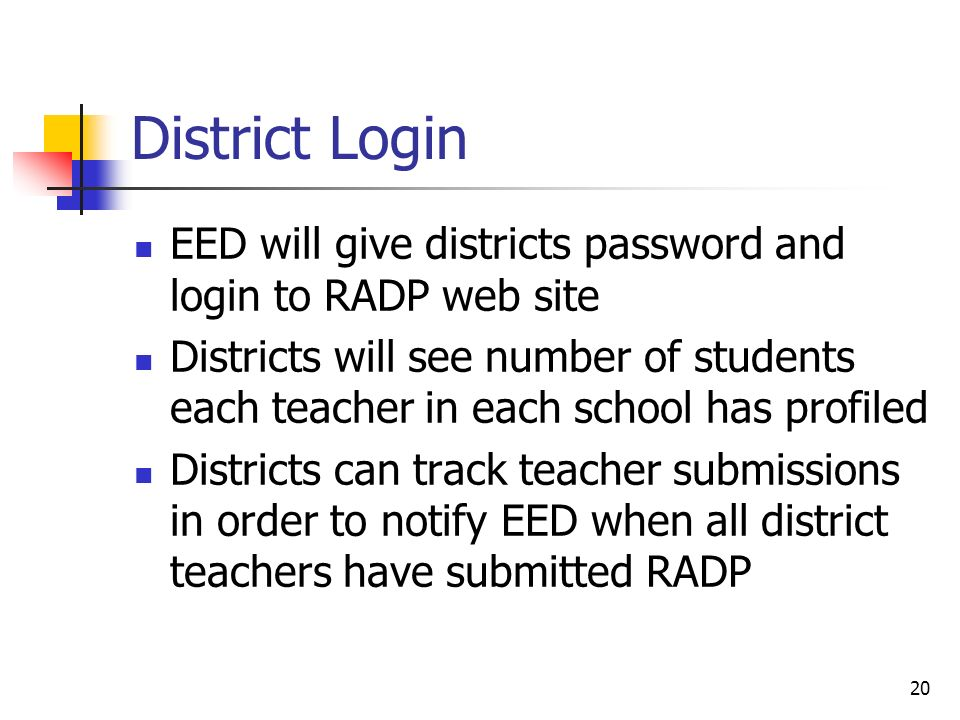 District Login EED will give districts password and login to RADP web site Districts will see number of students each teacher in each school has profi