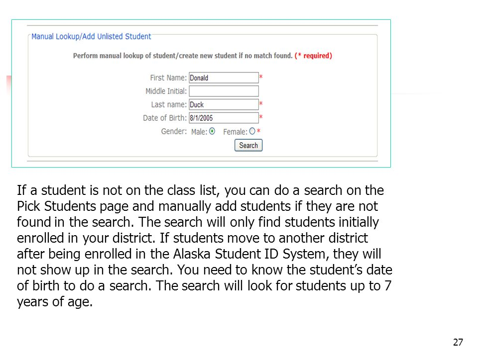 27 If a student is not on the class list, you can do a search on the Pick Students page and manually add students if they are not found in the search.