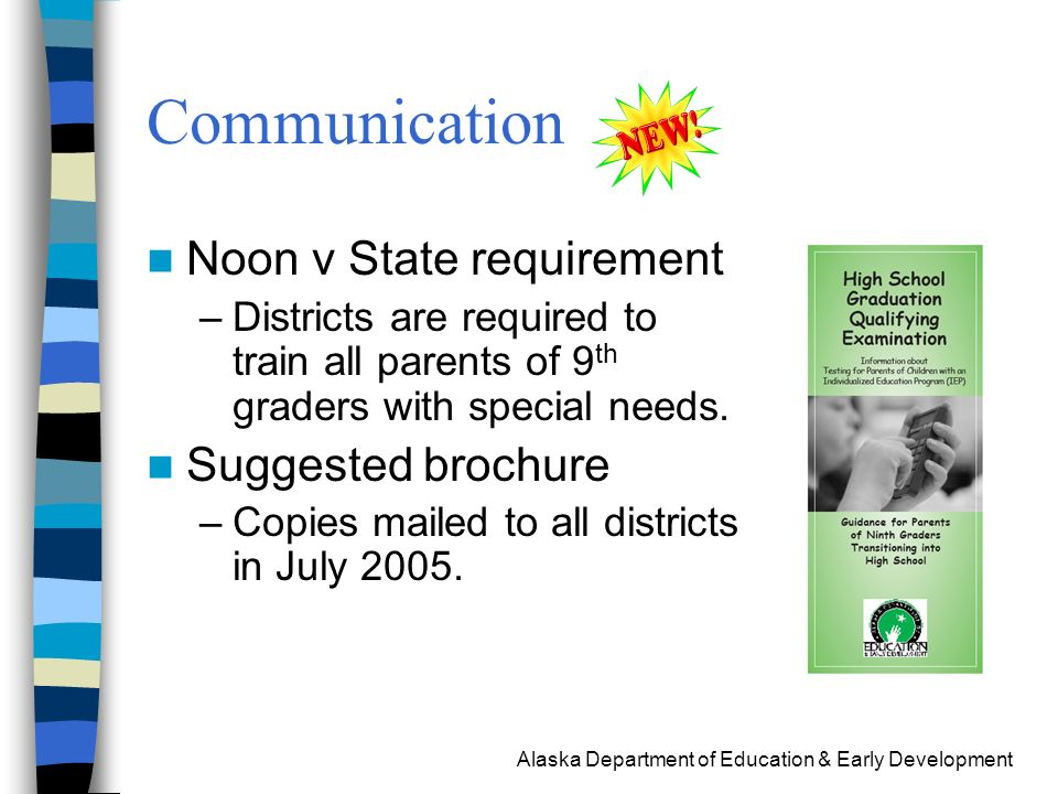 Alaska Department of Education & Early Development Communication Noon v State requirement –Districts are required to train all parents of 9 th graders with special needs.