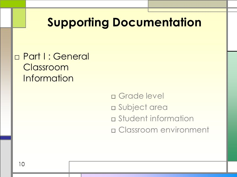 Supporting Documentation Part I : General Classroom Information Grade level Subject area Student information Classroom environment 10