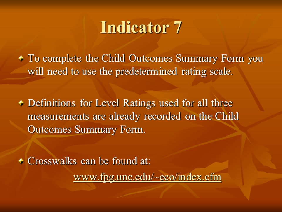 Indicator 7 To complete the Child Outcomes Summary Form you will need to use the predetermined rating scale. Definitions for Level Ratings used for al