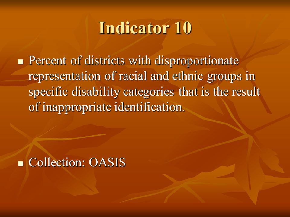 Indicator 10 Percent of districts with disproportionate representation of racial and ethnic groups in specific disability categories that is the resul