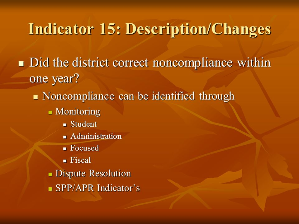 Indicator 15: Description/Changes Did the district correct noncompliance within one year? Did the district correct noncompliance within one year? Nonc