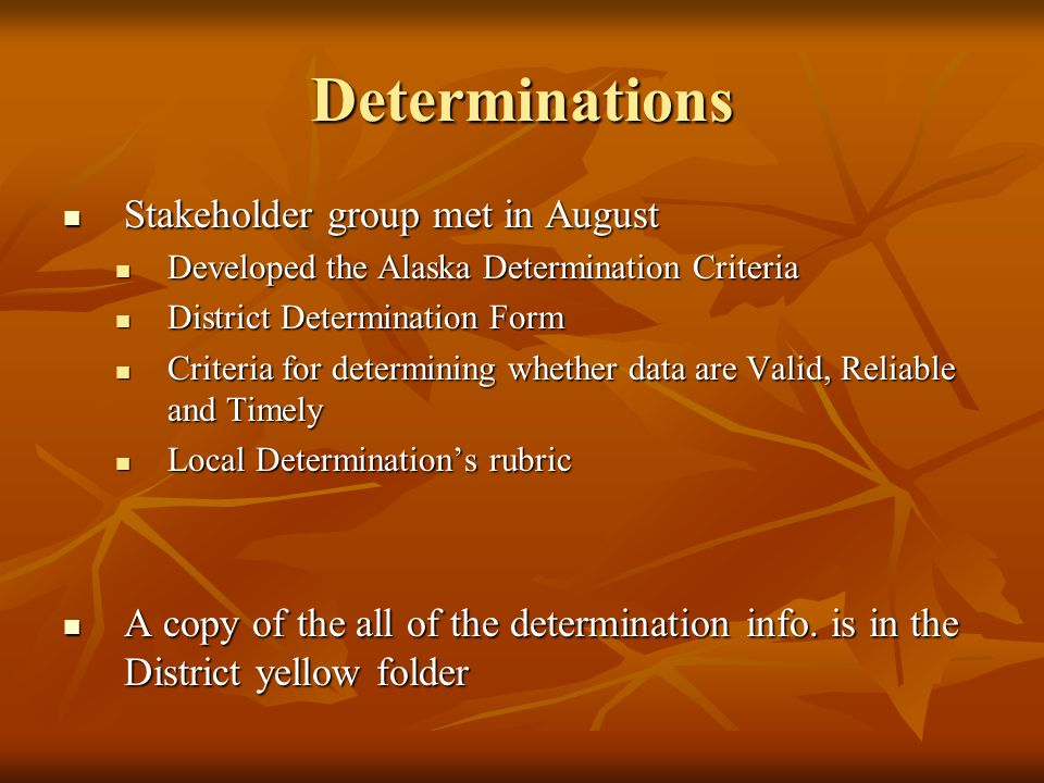 Determinations Stakeholder group met in August Stakeholder group met in August Developed the Alaska Determination Criteria Developed the Alaska Determ