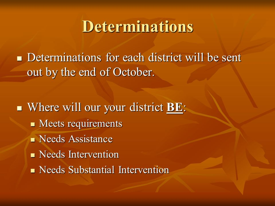 Determinations Determinations for each district will be sent out by the end of October.