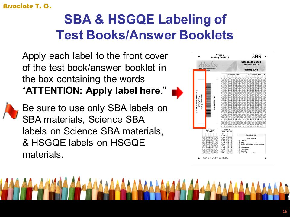 15 SBA & HSGQE Labeling of Test Books/Answer Booklets Apply each label to the front cover of the test book/answer booklet in the box containing the wordsATTENTION: Apply label here.