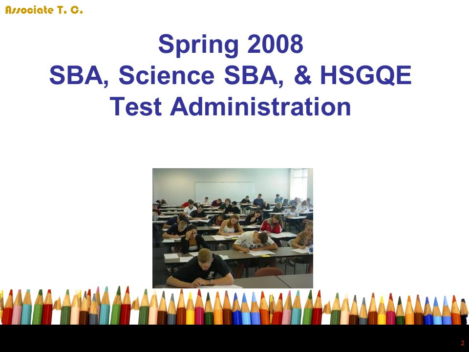 2 2 Spring 2008 SBA, Science SBA, & HSGQE Test Administration Associate T. C.