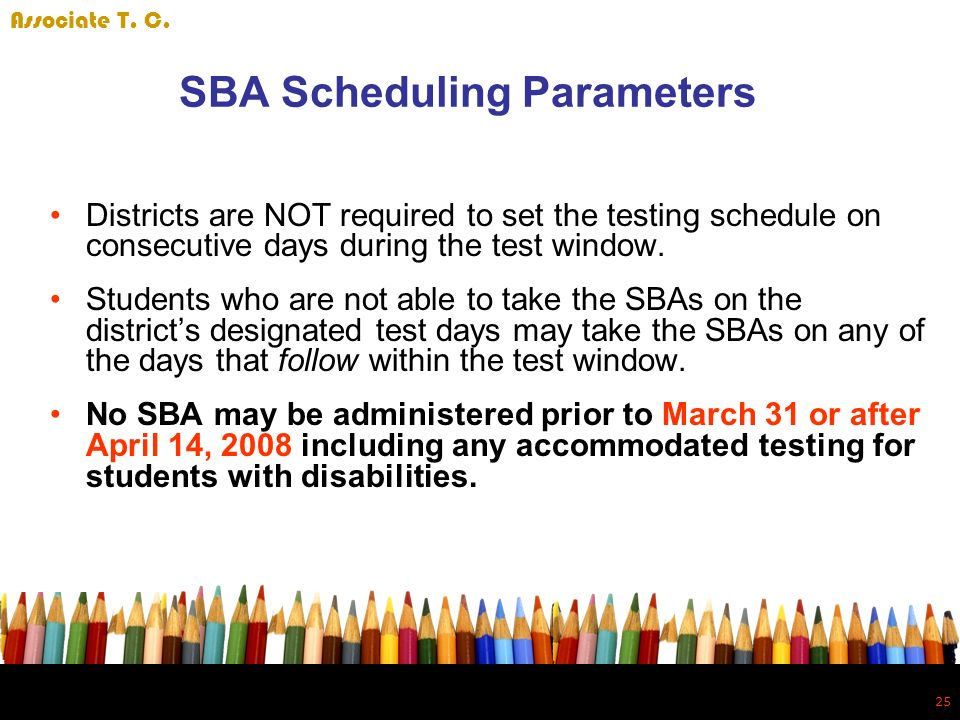 25 SBA Scheduling Parameters Districts are NOT required to set the testing schedule on consecutive days during the test window.