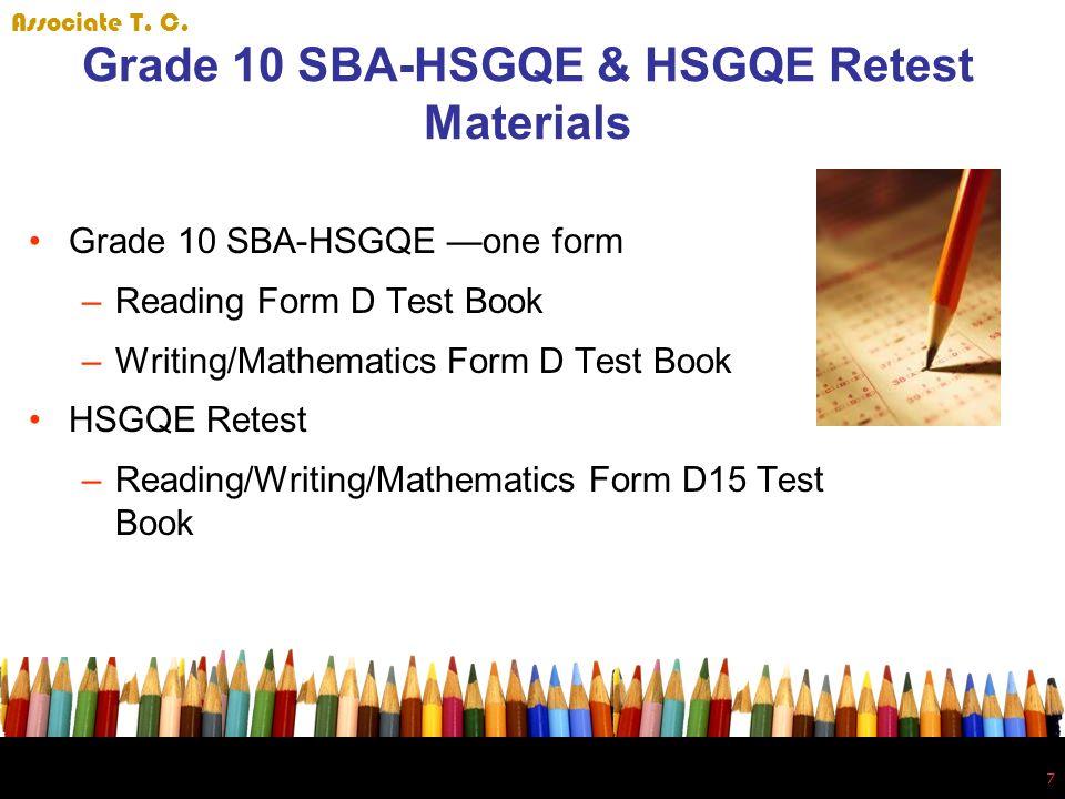 7 7 Grade 10 SBA-HSGQE & HSGQE Retest Materials Grade 10 SBA-HSGQE one form –Reading Form D Test Book –Writing/Mathematics Form D Test Book HSGQE Rete