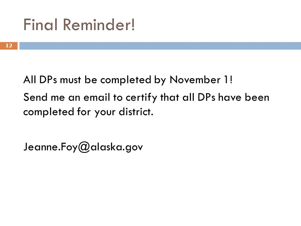 Final Reminder! All DPs must be completed by November 1! Send me an email to certify that all DPs have been completed for your district. Jeanne.Foy@al