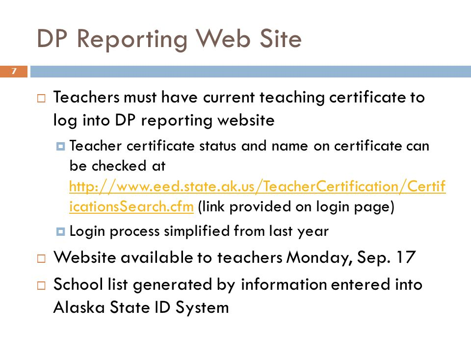 DP Reporting Web Site Teachers must have current teaching certificate to log into DP reporting website Teacher certificate status and name on certific