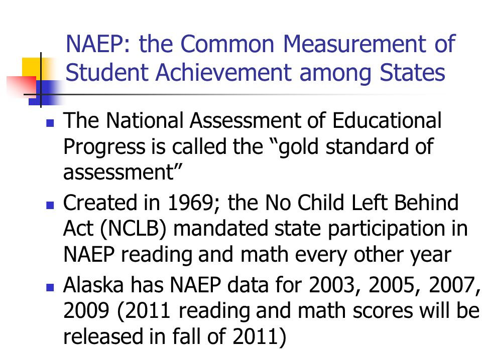 NAEP Trends Show Alaska Stronger in Math than Reading First we will look at how Alaska did overall compared to other states for grades 4 and 8 in reading and math in 2009 Need to look at subgroup performance and demographics to get a deeper understanding of student achievement Ethnic groups show different patterns of achievement compared to the nation