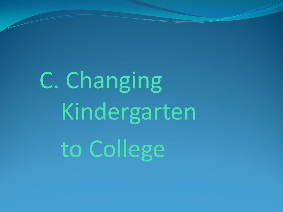 C. Changing Kindergarten to College