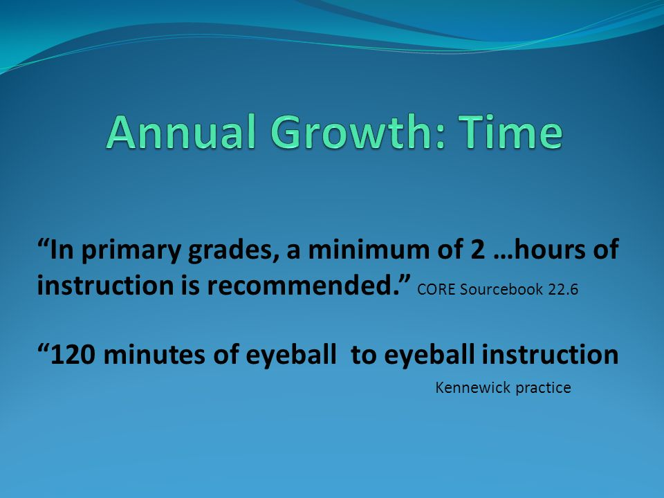 In primary grades, a minimum of 2 …hours of instruction is recommended. CORE Sourcebook 22.6 120 minutes of eyeball to eyeball instruction Kennewick p