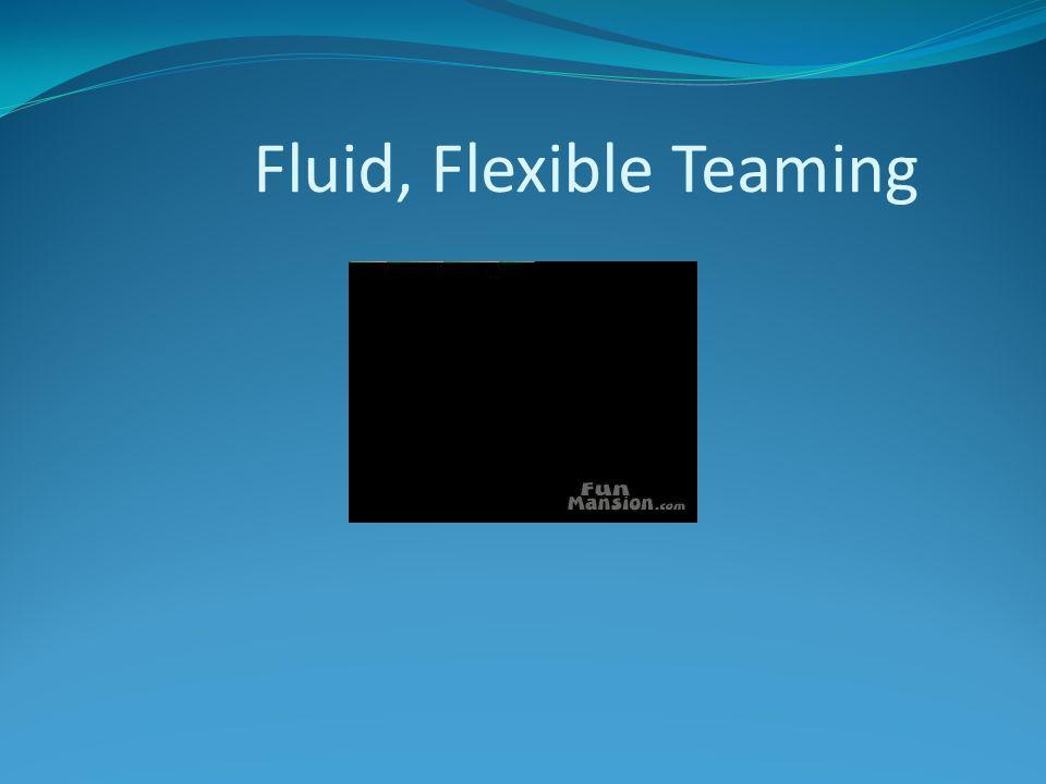 Fluid, Flexible Teaming