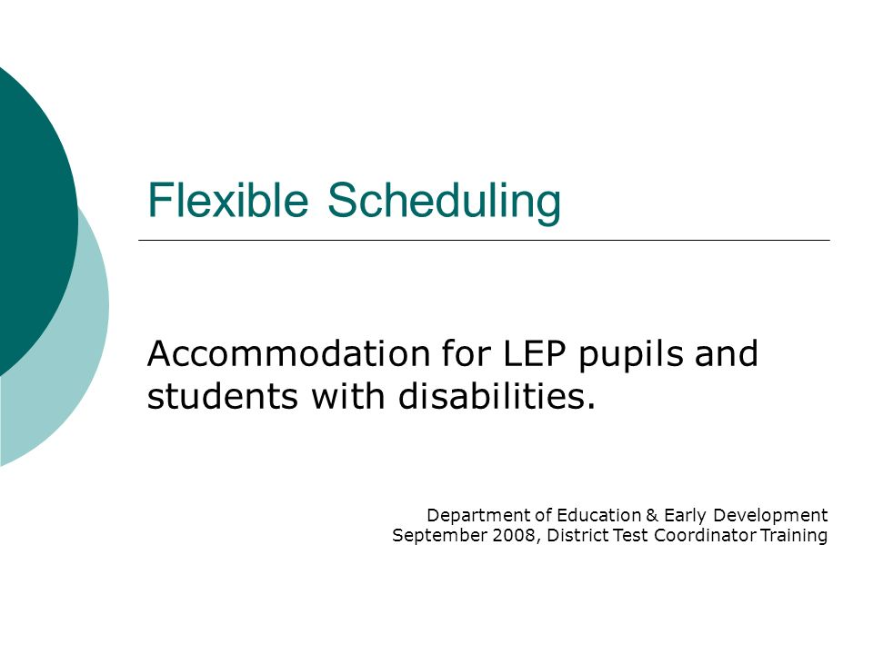 Flexible Scheduling Accommodation for LEP pupils and students with disabilities.