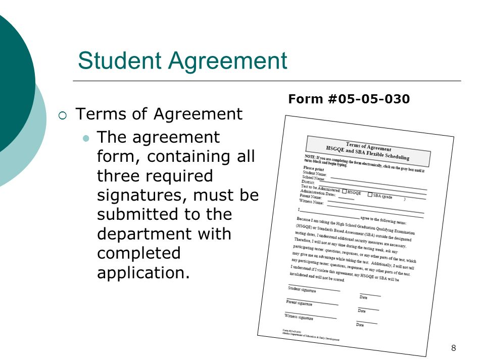 8 Student Agreement Terms of Agreement The agreement form, containing all three required signatures, must be submitted to the department with completed application.
