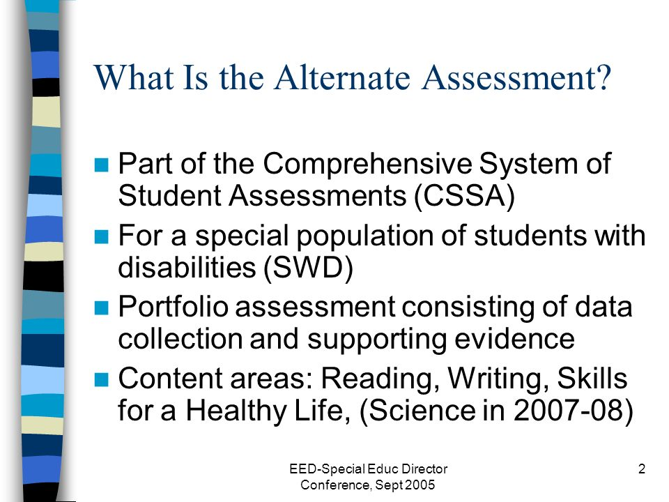 EED-Special Educ Director Conference, Sept 2005 2 What Is the Alternate Assessment.