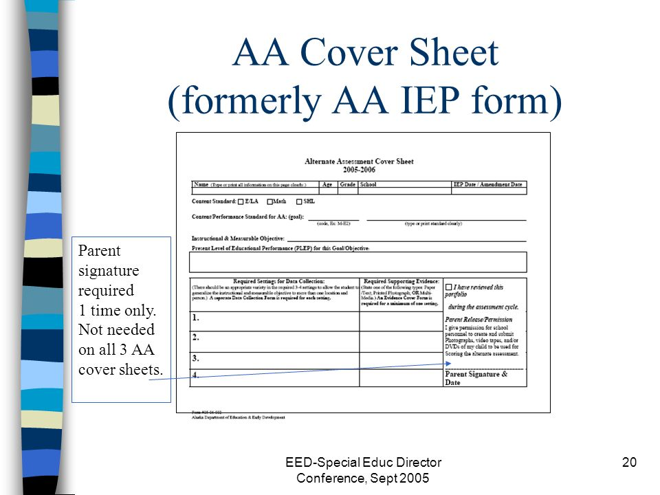 EED-Special Educ Director Conference, Sept 2005 20 AA Cover Sheet (formerly AA IEP form) Parent signature required 1 time only.