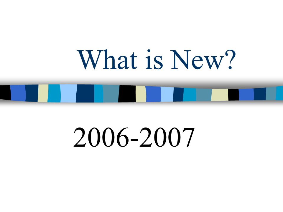 What is New 2006-2007