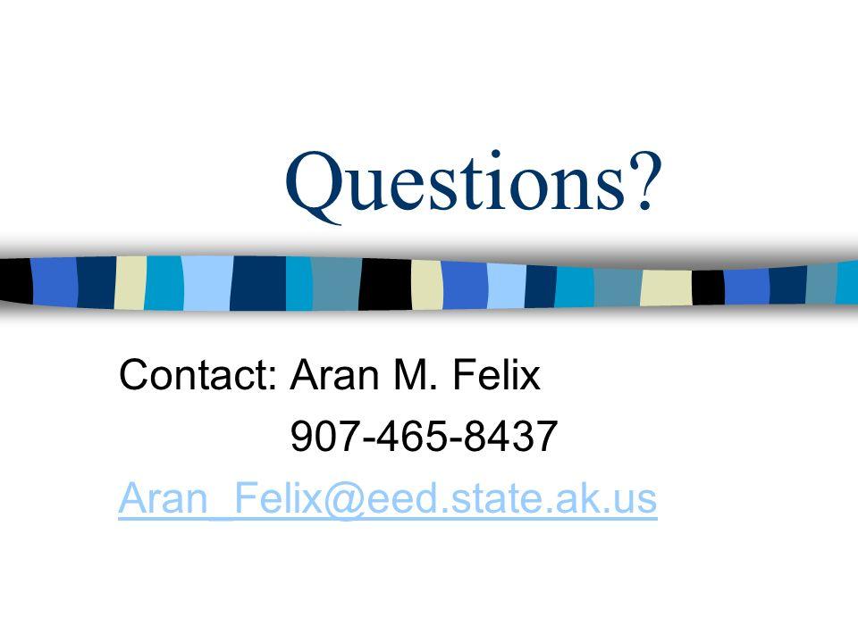 Questions? Contact: Aran M. Felix 907-465-8437 Aran_Felix@eed.state.ak.us