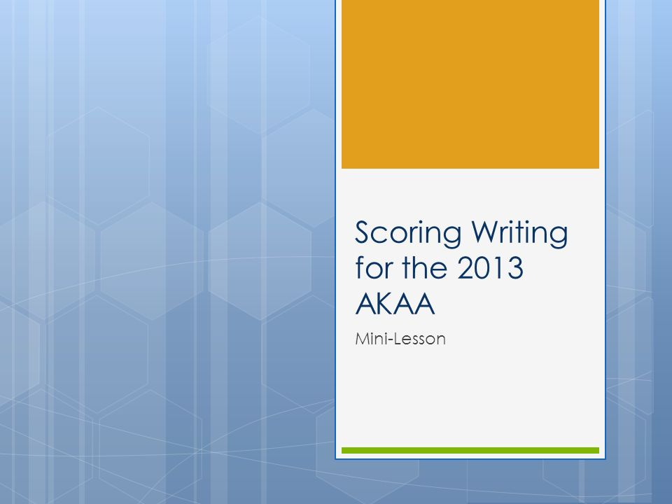 Scoring Writing for the 2013 AKAA Mini-Lesson