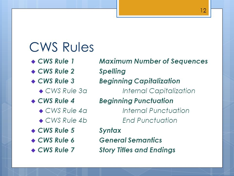 CWS Rules CWS Rule 1 Maximum Number of Sequences CWS Rule 2 Spelling CWS Rule 3 Beginning Capitalization CWS Rule 3aInternal Capitalization CWS Rule 4 Beginning Punctuation CWS Rule 4aInternal Punctuation CWS Rule 4bEnd Punctuation CWS Rule 5Syntax CWS Rule 6 General Semantics CWS Rule 7Story Titles and Endings 12
