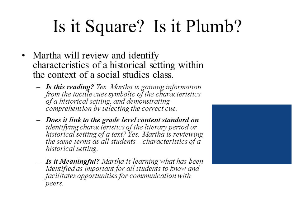 Is it Square? Is it Plumb? Martha will review and identify characteristics of a historical setting within the context of a social studies class. –Is t