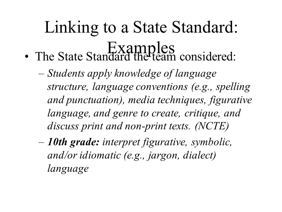 Linking to a State Standard: Examples The State Standard the team considered: –Students apply knowledge of language structure, language conventions (e