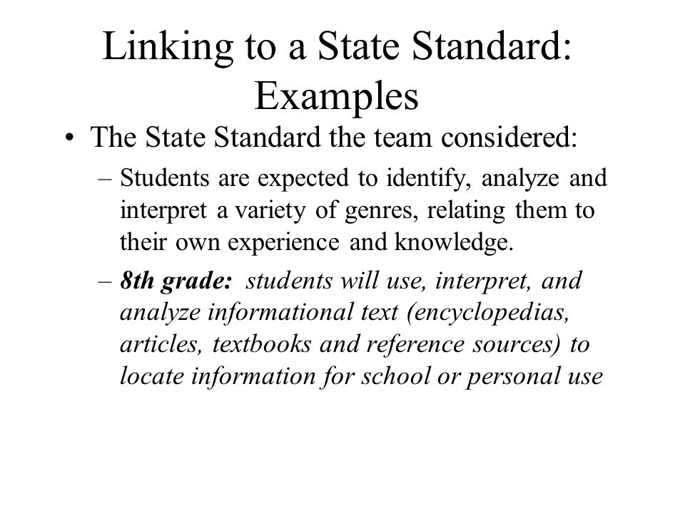 Linking to a State Standard: Examples The State Standard the team considered: –Students are expected to identify, analyze and interpret a variety of g