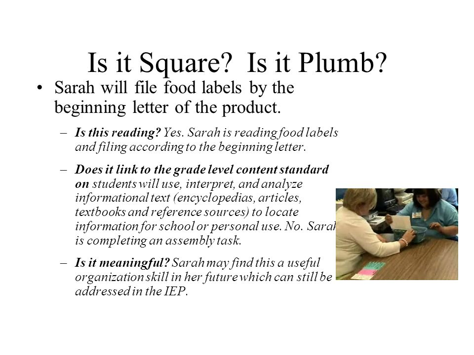 Is it Square. Is it Plumb. Sarah will file food labels by the beginning letter of the product.