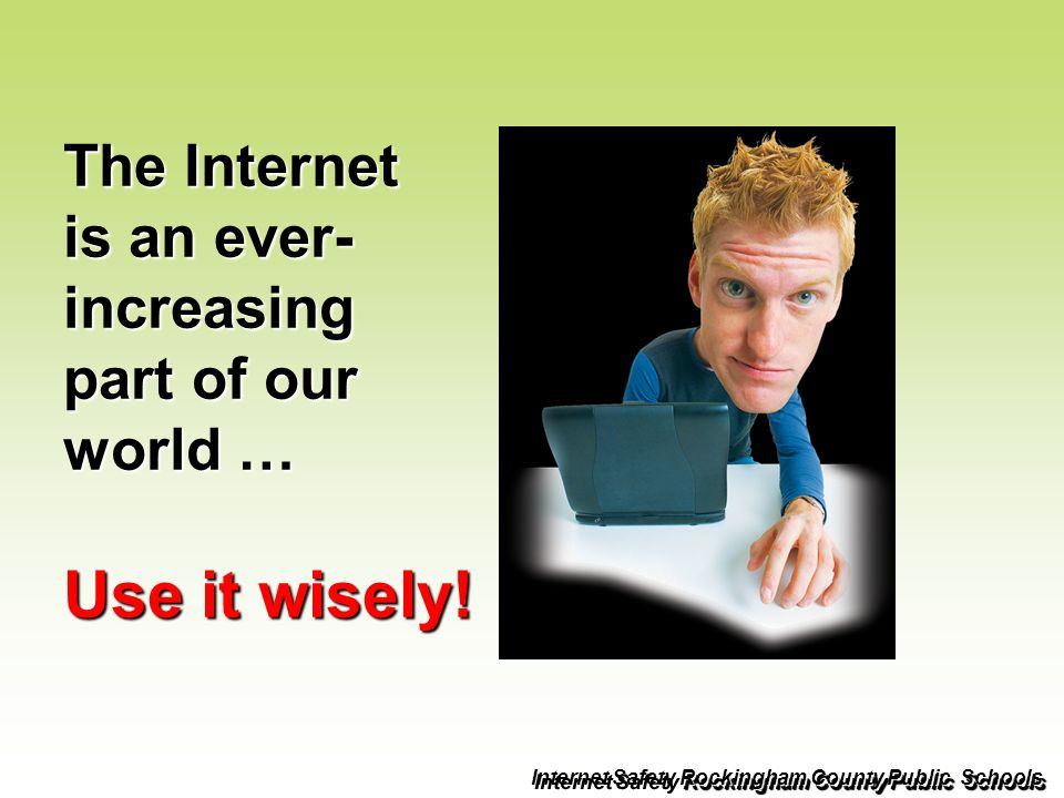 The Internet is an ever- increasing part of our world … Use it wisely! Rockingham County Public Schools Internet Safety Rockingham County Public Schoo