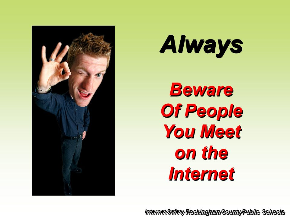 Always Beware Of People You Meet on the Internet Rockingham County Public Schools Internet Safety Rockingham County Public Schools