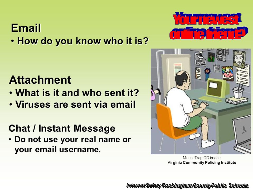 Email How do you know who it is?How do you know who it is? Attachment What is it and who sent it?What is it and who sent it? Viruses are sent via emai